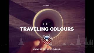 Free Music – Traveling Colours ✅ #NoCopyrightZone 💲FREE TO MONETIZE!