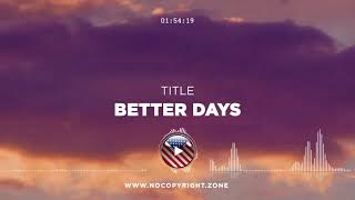 Benjamin Tissot – BETTER DAYS ✅ #NoCopyrightZone 💲FREE TO MONETIZE!